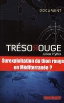 Couverture du livre « Trésor rouge ; suexploitation du thon rouge en Méditerranée ? » de Julien Pfyffer aux éditions Editions Dialogues
