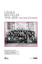Couverture du livre « L'école des filles 1910-2010 : 100 ans d'utopie » de Chloe Batissou et Francoise Livinec aux éditions Francoise Livinec