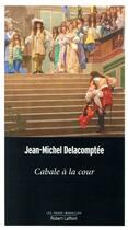 Couverture du livre « Cabale à la cour » de Jean-Michel Delacomptee aux éditions Robert Laffont