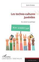 Couverture du livre « Les techno-cultures juveniles ; du culturel au politique » de Sylvie Octobre aux éditions L'harmattan
