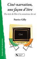 Couverture du livre « La ciné-narration, une façon d'être » de Patrice Gilly aux éditions Chronique Sociale