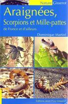 Couverture du livre « Araignees, Scorpions Et Mille-Pattes De France Et D'Ailleurs » de Dominique Martire aux éditions Gisserot