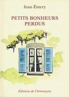 Couverture du livre « Petits bonheurs perdus » de Jean Emery aux éditions Armancon