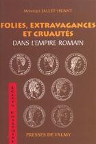 Couverture du livre « Folies, extravagances et cruautes dans l'empire romain » de Monique Jallet Huant aux éditions Presses De Valmy