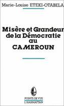 Couverture du livre « Misère et grandeur de la démocratie au Cameroun » de Marie-Louise Eteki-Otabela aux éditions L'harmattan