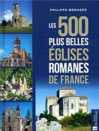 Couverture du livre « Les 500 plus belles églises romanes de France » de Philippe Menager aux éditions Bonneton