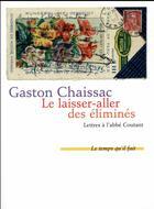 Couverture du livre « Le laisser aller des éliminés ; lettres à l'abbé Coutant, 1948-1950 » de Gaston Chaissac aux éditions Le Temps Qu'il Fait