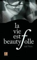 Couverture du livre « La vie est beautyfolle » de Jose Noce aux éditions Krakoen