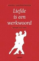 Couverture du livre « Liefde is een werkwoord » de Alfons Vansteenwegen aux éditions Uitgeverij Lannoo