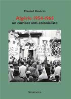 Couverture du livre « Algérie 1954-1965 ; un combat anti-colonialiste » de Daniel Guerin aux éditions Spartacus