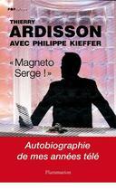 Couverture du livre « Magneto Serge ! » de Thierry Ardisson et Philippe Kieffer aux éditions Flammarion