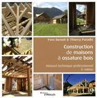 Couverture du livre « Construction de maisons à ossature bois ; manuel technique professionnel (5e édition) » de Yves Benoit et Thierry Paradis aux éditions Eyrolles