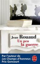 Couverture du livre « Un peu la guerre » de Jean Rouaud aux éditions Lgf