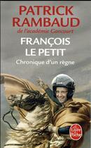 Couverture du livre « François le petit ; chronique d'un règne » de Patrick Rambaud aux éditions Lgf