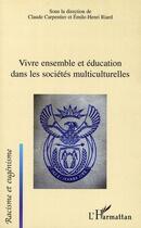 Couverture du livre « Vivre ensemble et éducation dans les sociétés multiculturelles » de Claude Carpentier et Emile-Henri Riard aux éditions L'harmattan