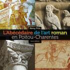 Couverture du livre « L'abécédaire de l'art roman en Poitou-Charentes » de Remy Prin aux éditions Geste