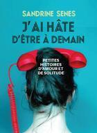 Couverture du livre « J'ai hâte d'être à demain ; petites histoires d'amour et de solitude » de Sandrine Senes aux éditions L'iconoclaste