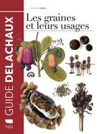 Couverture du livre « Les graines et leurs usages » de Nathalie Vidal aux éditions Delachaux & Niestle