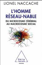 Couverture du livre « L'homme réseau-nable ; du microcosme cérébral au microcosme social » de Lionel Naccache aux éditions Odile Jacob