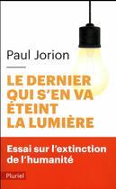 Couverture du livre « Le dernier qui s'en va éteint la lumière ; essai sur l'extinction de l'humanité » de Paul Jorion aux éditions Pluriel