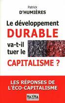 Couverture du livre « Le développement durable va-t-il tuer le capitalisme ? les réponses de l'éco-capitalisme » de Patrick D Humieres aux éditions Maxima Laurent Du Mesnil