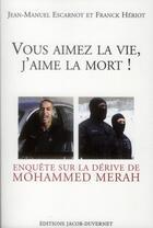 Couverture du livre « Vous aimez la vie, j'aime la mort ! enquête sur la dérive de Mohammed Merah » de Franck Heriot et Jean-Manuel Escarnot aux éditions Jacob-duvernet