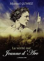 Couverture du livre « La vérité sur Jeanne d'Arc » de Manuel Gomez aux éditions Presses Du Midi