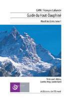 Couverture du livre « Guide du haut dauphiné t.1 ; écrins nord » de Francois Labande aux éditions L'envol