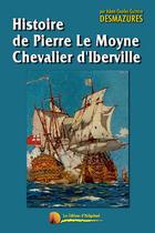 Couverture du livre « Histoire de Pierre Le Moyne chevalier d'Iberville » de Adam Charles Gustave Desmazures aux éditions Heligoland