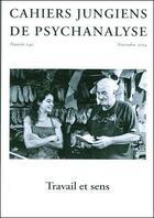 Couverture du livre « Cahiers jungiens de psychanalyse n 140 travail et sens » de Collectif aux éditions Cahiers Jungiens De Psychanalyse
