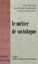 Couverture du livre « Le métier de sociologue ; préalables épistémologiques (5e édition) » de Pierre Bourdieu et Jean-Claude Passeron et Jean-Claude Chamboredon aux éditions Ehess