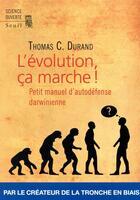 Couverture du livre « L'évolution, ça marche ! petit manuel d'auto-défense darwinienne » de Thomas C. Durand aux éditions Seuil