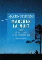Couverture du livre « Marcher la nuit ; textes de patience et de résistance » de Martin Steffens aux éditions Desclee De Brouwer