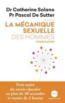 Couverture du livre « La mécanique sexuelle des hommes ; l'éjaculation » de Catherine Solano et Pascal De Sutter aux éditions Robert Laffont