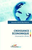 Couverture du livre « Croissance économique ; une perspective africaine » de Alexandre Nshue Mbo Mokime aux éditions L'harmattan