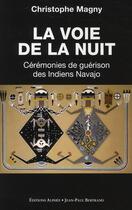 Couverture du livre « La voie de la nuit : cérémonie des Indiens Navajos » de Christophe Magny aux éditions Alphee.jean-paul Bertrand