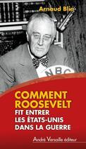 Couverture du livre « Comment Roosevelt fit entrer les Etats-Unis dans la guerre » de Arnaud Blin aux éditions Andre Versaille