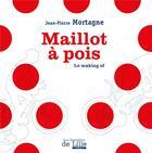 Couverture du livre « Maillot à pois ; le making of » de Jean-Pierre Mortagne aux éditions Les Lumieres De Lille