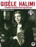 Couverture du livre « Gisèle Halimi ; contre toutes les injustices » de Evelyne Morin-Rotureau aux éditions Oskar