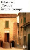 Couverture du livre « J'avoue m'etre trompe - fragments d'une autobiographie » de Federico Zeri aux éditions Gallimard