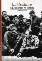 Couverture du livre « La Résistance ; une morale en action » de Laurent Douzou aux éditions Gallimard