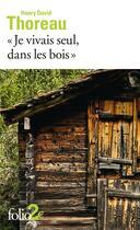 Couverture du livre « Je vivais seul, dans les bois » de Henry David Thoreau aux éditions Folio