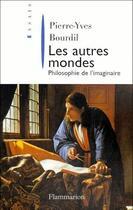 Couverture du livre « Les autres mondes ; philosophie de l'imaginaire » de Pierre-Yves Bourdil aux éditions Flammarion