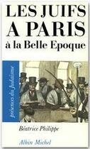 Couverture du livre « Les juifs a paris a la belle epoque » de Beatrice Philippe aux éditions Albin Michel