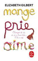 Couverture du livre « Mange, prie, aime » de Elizabeth Gilbert aux éditions Lgf