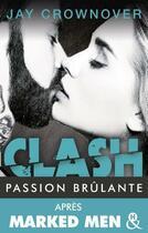 Couverture du livre « Clash t.1 ; passion brûlante » de Jay Crownover aux éditions Harlequin
