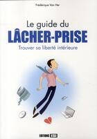Couverture du livre « Guide du lâcher-prise ; trouver sa liberté intérieure » de Frederique Van Her aux éditions Editions Esi