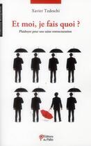Couverture du livre « Et moi je fais quoi ? plaidoyer pour une saine restructuration » de Xavier Tedeschi aux éditions Du Palio