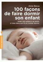 Couverture du livre « 100 façons de faire dormir son enfant » de Anne Bacus aux éditions Marabout