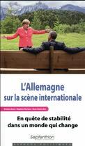 Couverture du livre « L'Allemagne sur la scène internationale ; en quête de stabilité dans un monde qui change » de Hans Stark et Barbara Kunz et Stephan Martens aux éditions Pu Du Septentrion